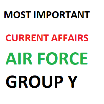 AIR FORCE GROUP Y MOST IMPORTANT CURRENT AFFAIRS - CAREER STUDY